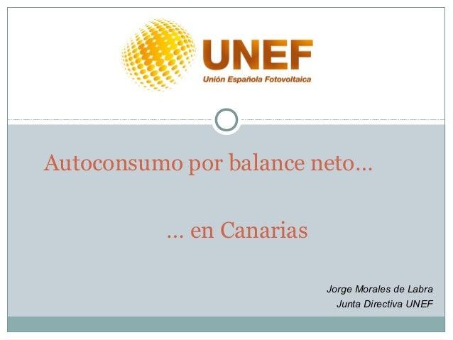 Autoconsumo por balance neto…          … en Canarias                          Jorge Morales de Labra                      ...