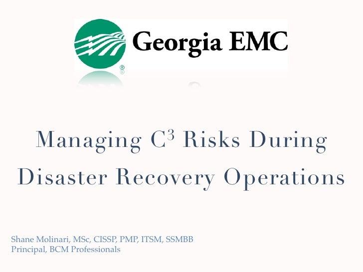 Managing                    C 3     Risks During Disaster Recovery OperationsShane Molinari, MSc, CISSP, PMP, ITSM, SSMBBP...