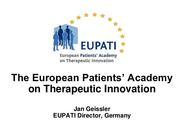The European Patients' Academy   on Therapeutic Innovation            Jan Geissler       EUPATI Director, Germany