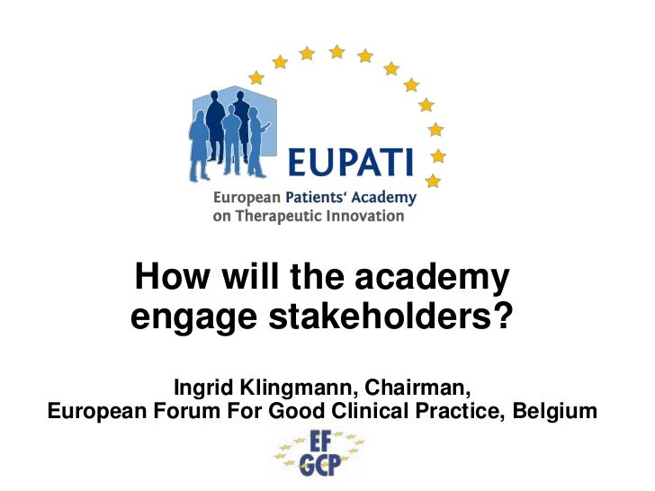 How will the academy       engage stakeholders?           Ingrid Klingmann, Chairman,European Forum For Good Clinical Prac...