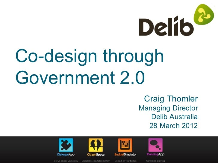 Co-design throughGovernment 2.0               Craig Thomler              Managing Director                 Delib Australia...