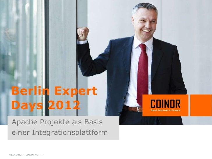 Berlin Expert Days 2012 Apache Projekte als Basis einer Integrationsplattform01.04.2012 - COINOR AG - 1