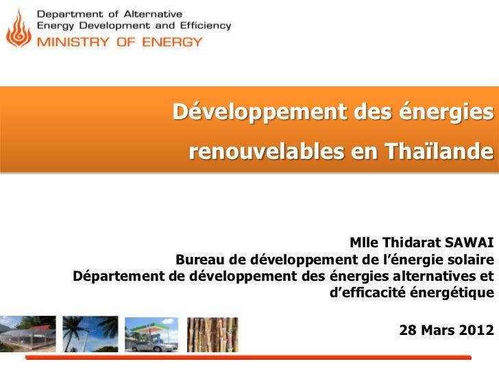 Développement des énergies               renouvelables en Thaïlande                                    Mlle Thidarat SAWAI...