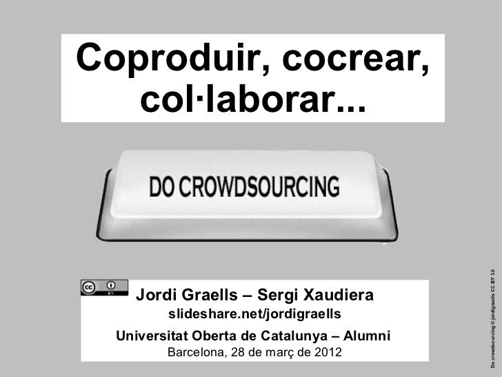 Coproduir, cocrear,       col·laborar...                                                 Do crowdsourcing © jordigraells C...