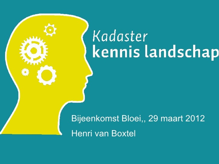 Bijeenkomst Bloei,, 29 maart 2012                Henri van Boxtel13 april 2012           1