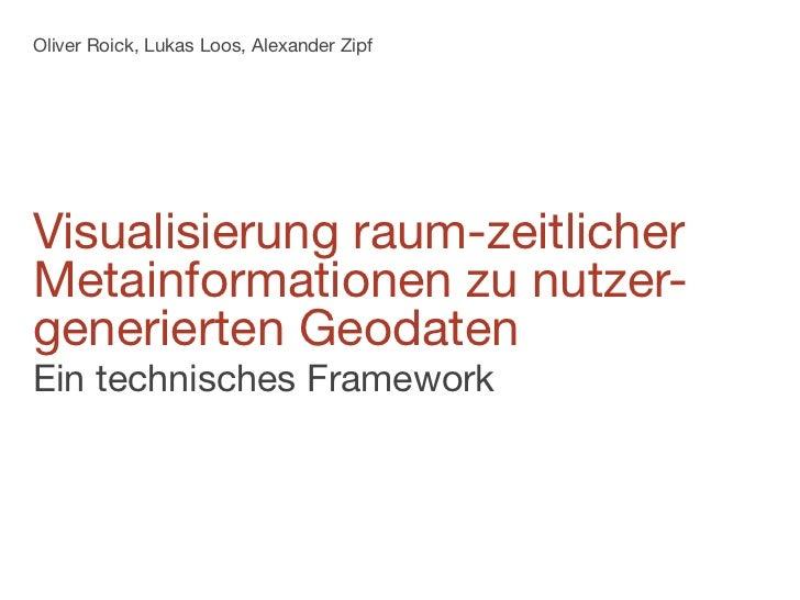 Oliver Roick, Lukas Loos, Alexander ZipfVisualisierung raum-zeitlicherMetainformationen zu nutzer-generierten GeodatenEin ...