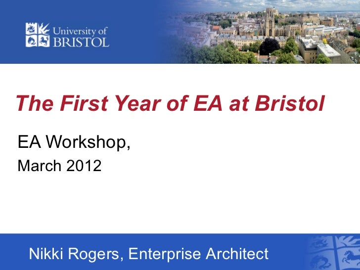 The First Year of EA at BristolEA Workshop,March 2012 Nikki Rogers, Enterprise Architect
