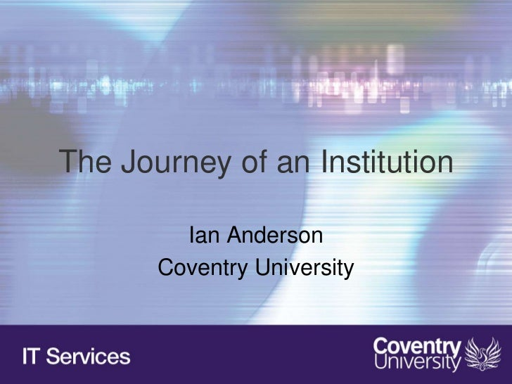 The Journey of an Institution         Ian Anderson       Coventry University