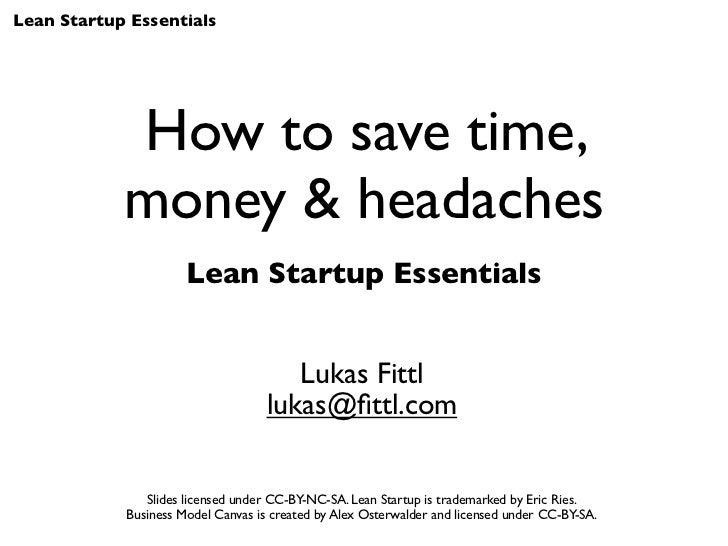 Lean Startup Essentials            How to save time,            money & headaches                      Lean Startup Essent...