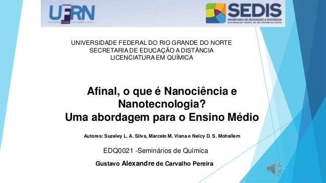 UNIVERSIDADE FEDERAL DO RIO GRANDE DO NORTE SECRETARIA DE EDUCAÇÃO A DISTÂNCIA LICENCIATURA EM QUÍMICA Afinal, o que é Nan...