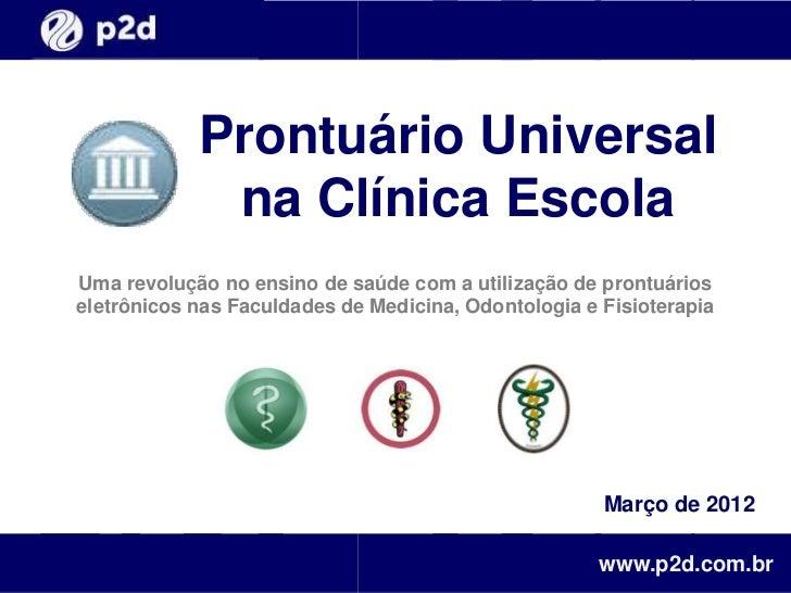 Prontuário Universal             na Clínica EscolaUma revolução no ensino de saúde com a utilização de prontuárioseletrôni...