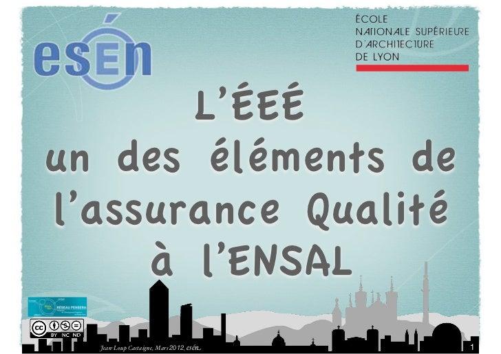 L'ÉEÉun des éléments del'assurance Qualité     à l'ENSAL  Jean-Loup Castaigne, Mars 2012, esén   1