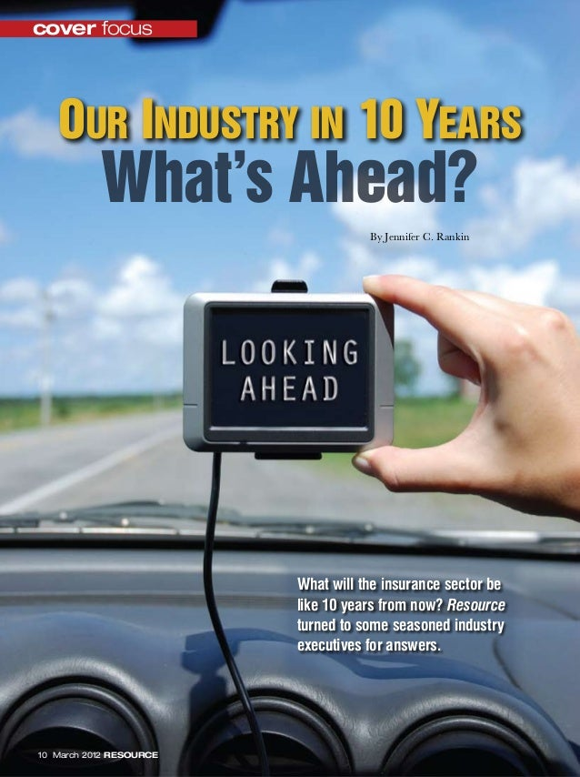 By Jennifer C. Rankincover focus10 March 2012 RESOURCEWhat's Ahead?Our Industry in 10 YearsWhat will the insurance sector ...