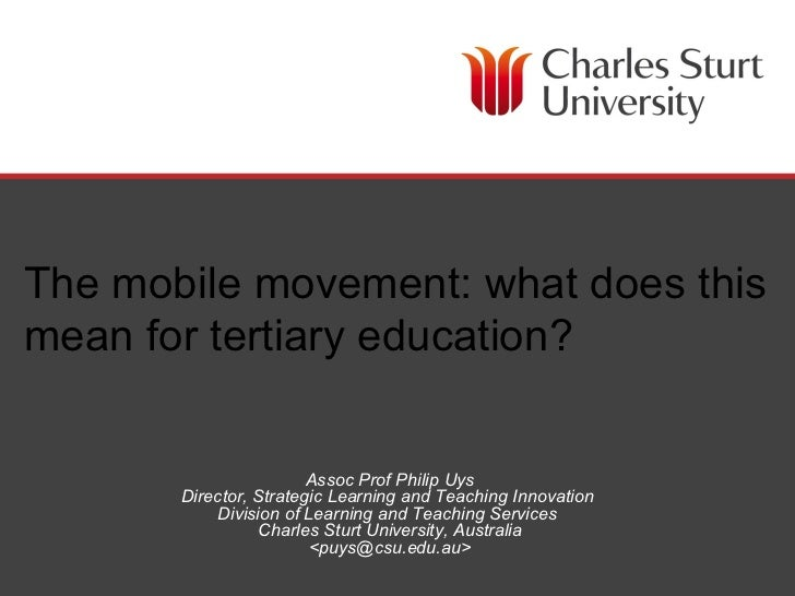 The mobile movement: what does thismean for tertiary education?                        Assoc Prof Philip Uys       Directo...