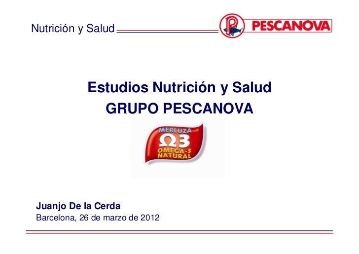 Nutrición y Salud             Estudios Nutrición y Salud               GRUPO PESCANOVA Juanjo De la Cerda Barcelona, 26 de...