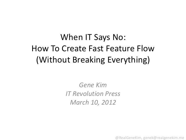 When IT Says No:How To Create Fast Feature Flow (Without Breaking Everything)             Gene Kim        IT Revolution Pr...