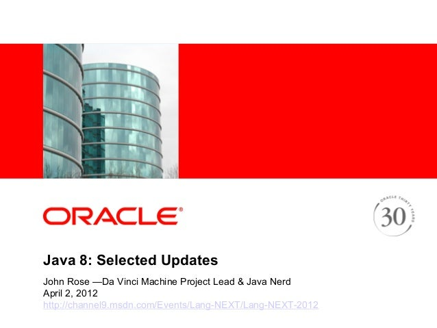 <Insert Picture Here>Java 8: Selected UpdatesJohn Rose —Da Vinci Machine Project Lead & Java NerdApril 2, 2012http://chann...