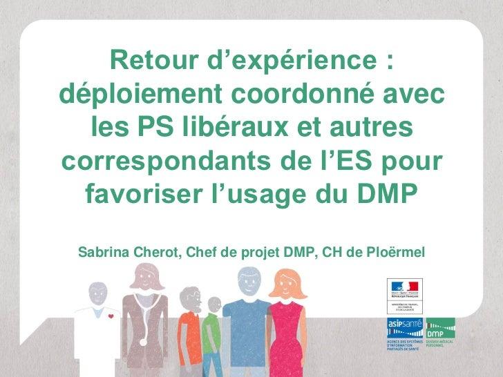 Retour d'expérience :déploiement coordonné avec   les PS libéraux et autrescorrespondants de l'ES pour  favoriser l'usage ...