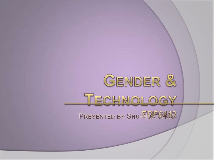 Q: What have the experts asked and said about gender and technology?          Does technology liberate         Men care ab...