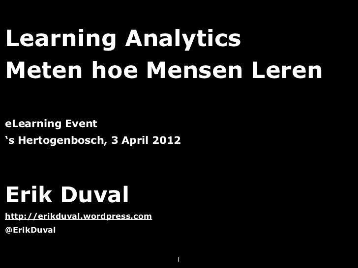 Learning AnalyticsMeten hoe Mensen LereneLearning Event's Hertogenbosch, 3 April 2012Erik Duvalhttp://erikduval.wordpress....