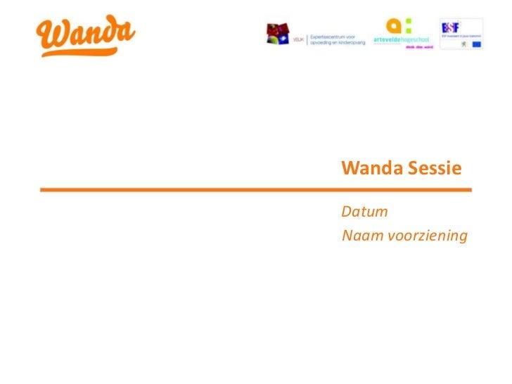 Wanda SessieDatumNaam voorziening