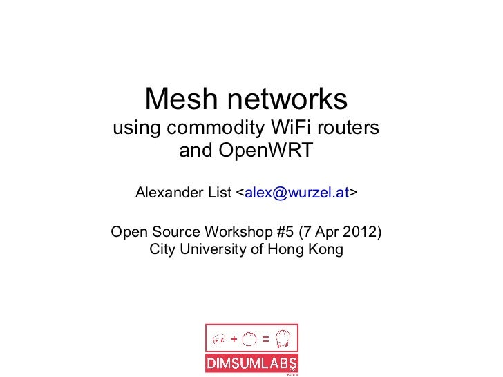 Mesh networksusing commodity WiFi routers       and OpenWRT   Alexander List <alex@wurzel.at>Open Source Workshop #5 (7 Ap...