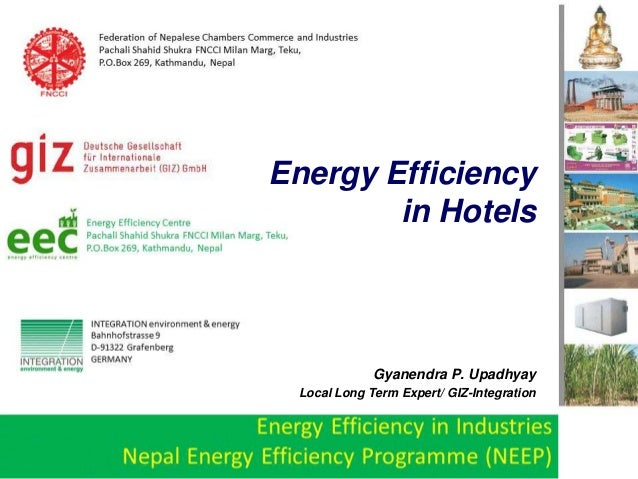 Gyanendra P. Upadhyay Local Long Term Expert/ GIZ-Integration Energy Efficiency in Hotels