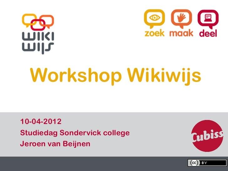 Workshop Wikiwijs  10-04-2012  Studiedag Sondervick college  Jeroen van Beijnen09-04-12                         1   1