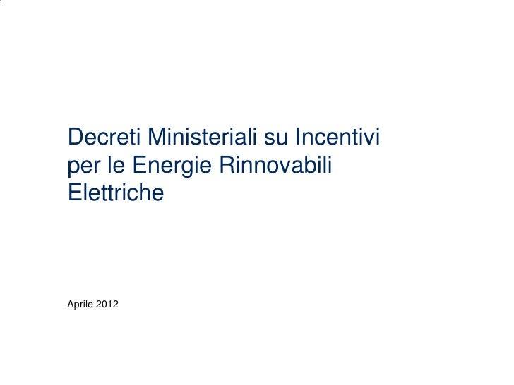 Decreti Ministeriali su Incentiviper le Energie RinnovabiliElettricheAprile 2012