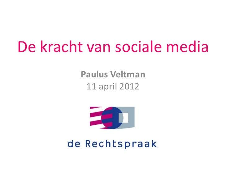 De kracht van sociale media        Paulus Veltman         11 april 2012