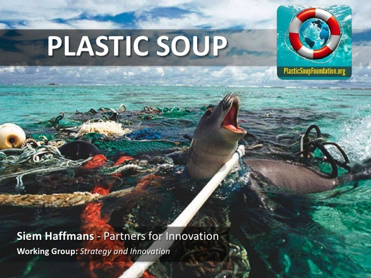 PLASTIC SOUPSiem Haffmans - Partners for InnovationWorking Group: Strategy and Innovation