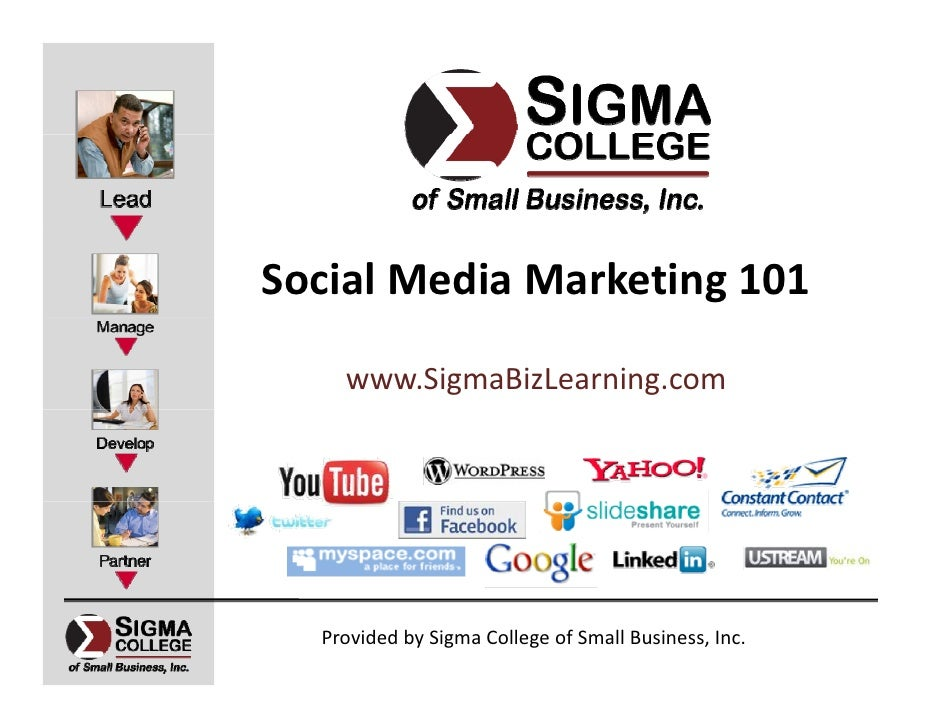 Social Media Marketing 101    www.SigmaBizLearning.com  Provided by Sigma College of Small Business, Inc.