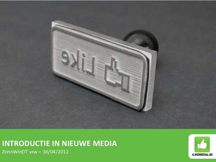 INTRODUCTIE IN NIEUWE MEDIAZonnWinDT vzw – 16/04/2012