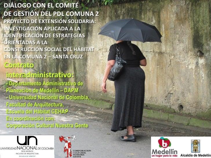 DIÁLOGO CON EL COMITÉDE GESTIÓN DEL PDL COMUNA 2PROYECTO DE EXTENSIÓN SOLIDARIA:INVESTIGACIÓN APLICADA A LAIDENTIFICACIÓN ...