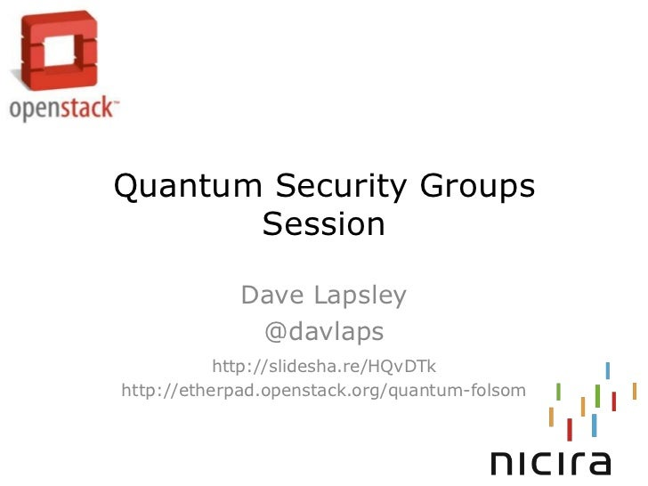 Quantum Security Groups       Session            Dave Lapsley             @davlaps           http://slidesha.re/HQvDTkhttp...