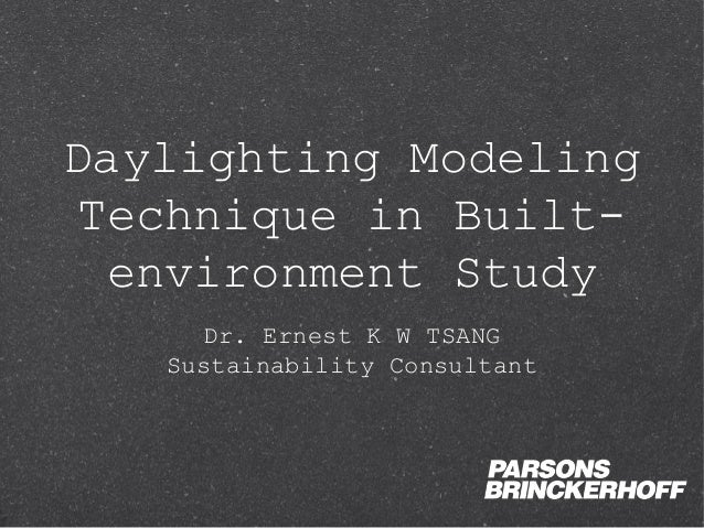 Daylighting Modeling Technique in Built-  environment Study     Dr. Ernest K W TSANG   Sustainability Consultant