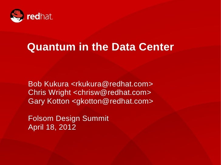 Quantum in the Data Center    Bob Kukura <rkukura@redhat.com>    Chris Wright <chrisw@redhat.com>    Gary Kotton <gkotton@...