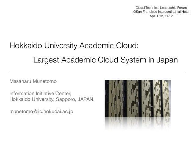 Hokkaido University Academic Cloud: Largest Academic Cloud System in Japan Masaharu Munetomo Information Initiative Cen...
