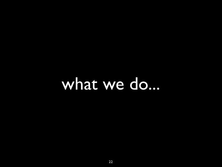 what we do...      22