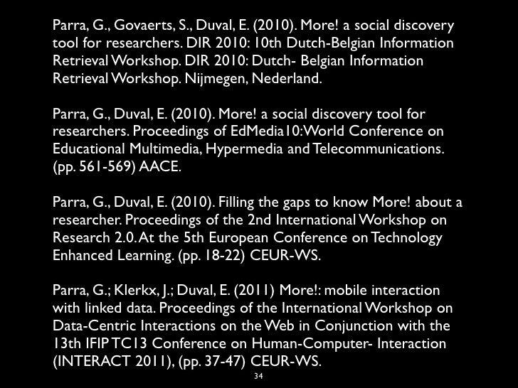 Parra, G., Govaerts, S., Duval, E. (2010). More! a social discoverytool for researchers. DIR 2010: 10th Dutch-Belgian Info...