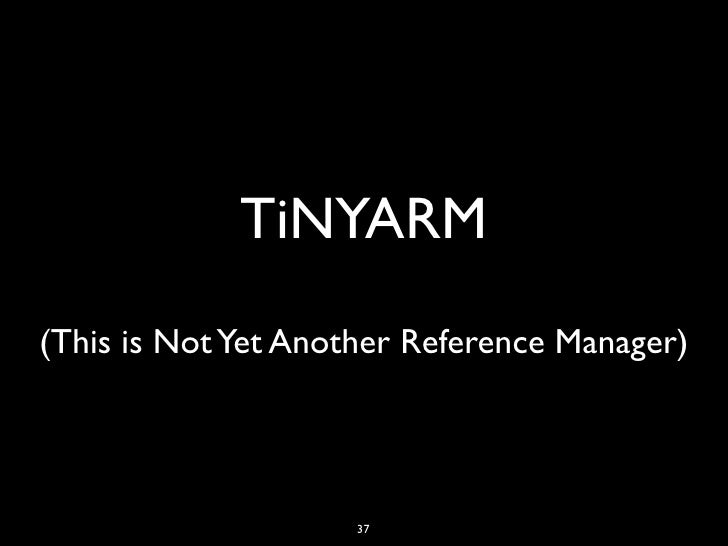 TiNYARM(This is Not Yet Another Reference Manager)                     37