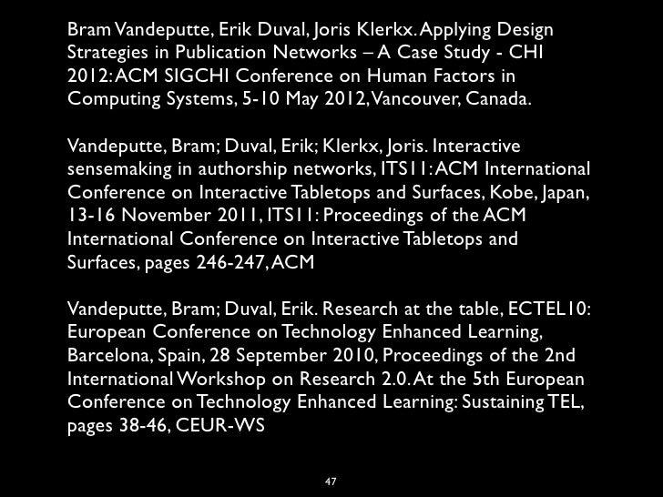 Bram Vandeputte, Erik Duval, Joris Klerkx. Applying DesignStrategies in Publication Networks – A Case Study-CHI2012: ACM...