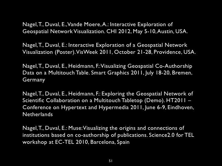 Nagel, T., Duval, E.,Vande Moere, A.: Interactive Exploration ofGeospatial Network Visualization. CHI 2012, May 5-10, Aust...