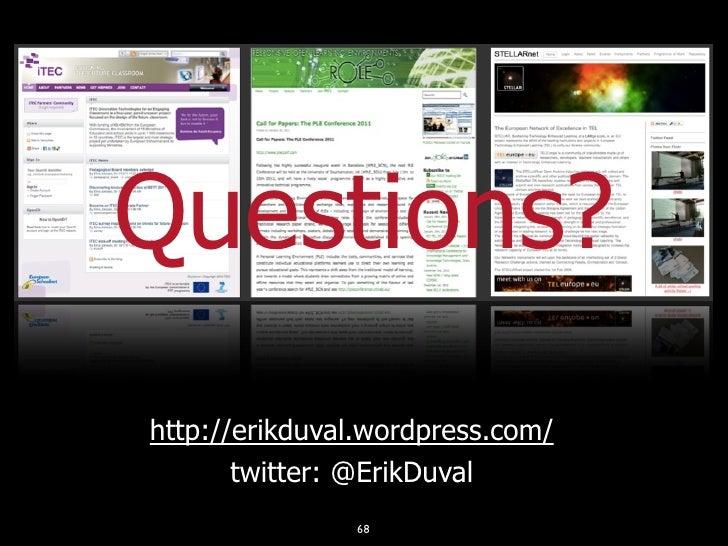 Questions?http://erikduval.wordpress.com/       twitter: @ErikDuval               68
