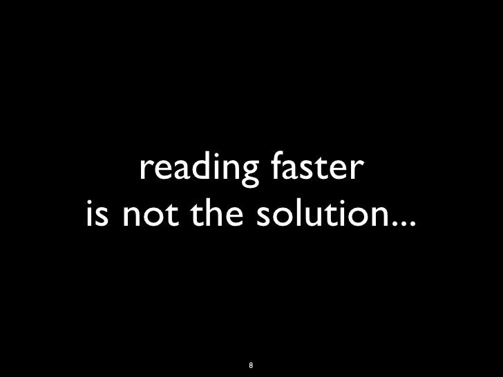 reading fasteris not the solution...          8
