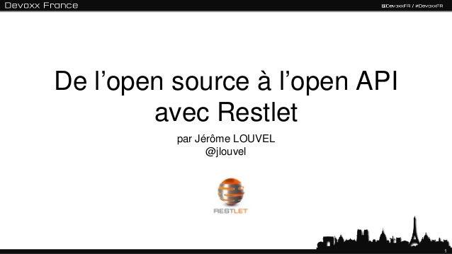 1 De l'open source à l'open API avec Restlet par Jérôme LOUVEL @jlouvel