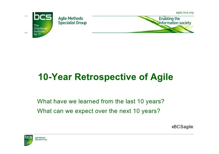 agile.bcs.org10-Year Retrospective of AgileWhat have we learned from the last 10 years?What can we expect over the next 10...