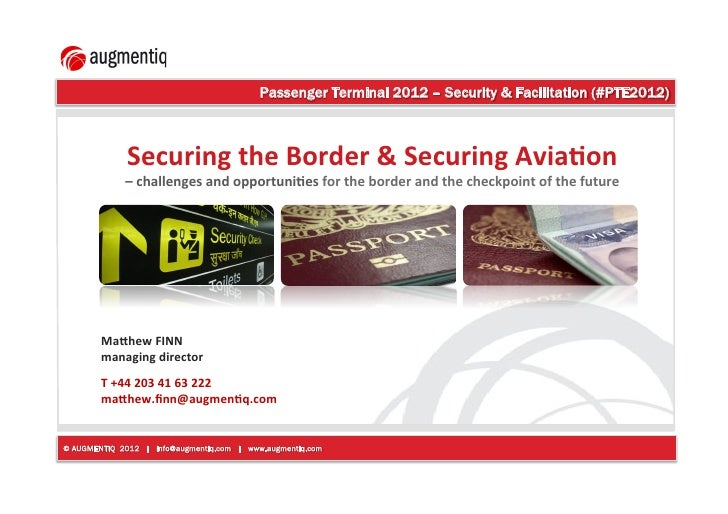 Passenger Terminal 2012 – Security & Facilitation (#PTE2012)!              Securing)the)Border)&)Securing)Avia3on)        ...