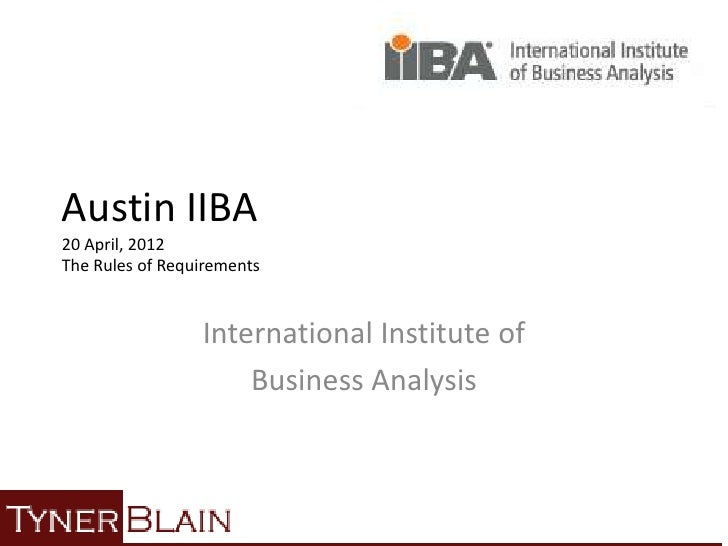 Austin IIBA20 April, 2012The Rules of Requirements                 International Institute of                     Business...
