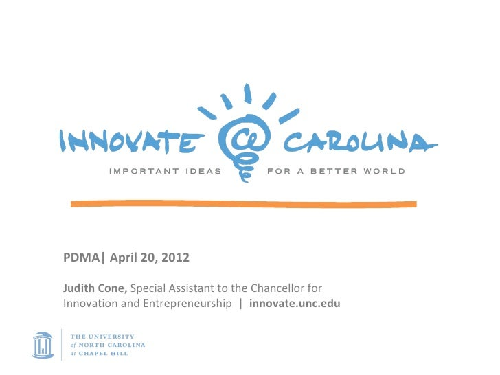 PDMA| April 20, 2012Judith Cone, Special Assistant to the Chancellor forInnovation and Entrepreneurship | innovate.unc.edu